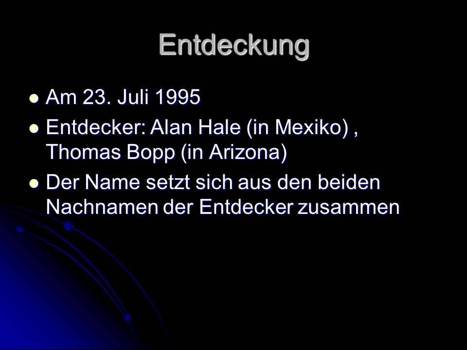 Entdeckung Am 23. Juli 1995. Entdecker: Alan Hale (in Mexiko) , Thomas Bopp (in Arizona)