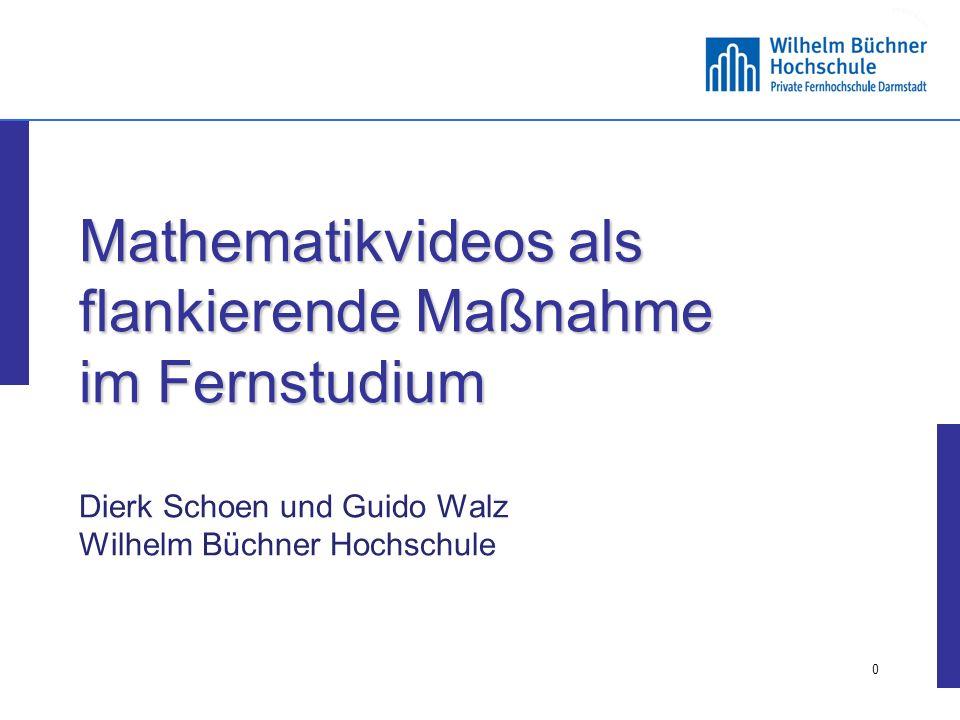 Mathematikvideos als flankierende Maßnahme im Fernstudium Dierk Schoen und Guido Walz Wilhelm Büchner Hochschule