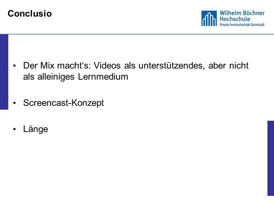 Conclusio Der Mix macht's: Videos als unterstützendes, aber nicht als alleiniges Lernmedium. Screencast-Konzept.
