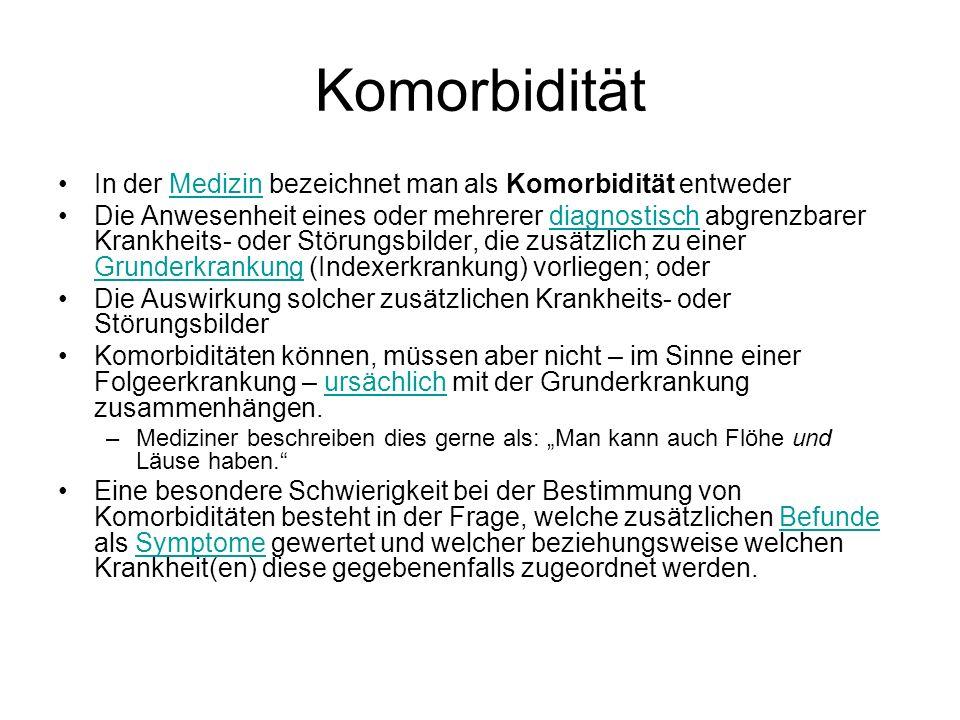 Komorbidität In der Medizin bezeichnet man als Komorbidität entweder