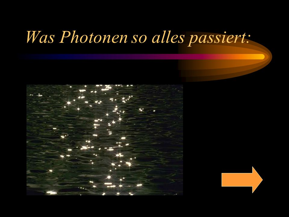 Was Photonen so alles passiert: