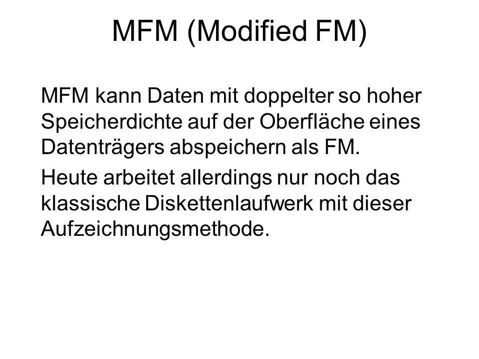 MFM (Modified FM) MFM kann Daten mit doppelter so hoher Speicherdichte auf der Oberfläche eines Datenträgers abspeichern als FM.