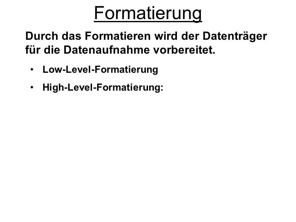 Formatierung Durch das Formatieren wird der Datenträger für die Datenaufnahme vorbereitet. Low-Level-Formatierung.