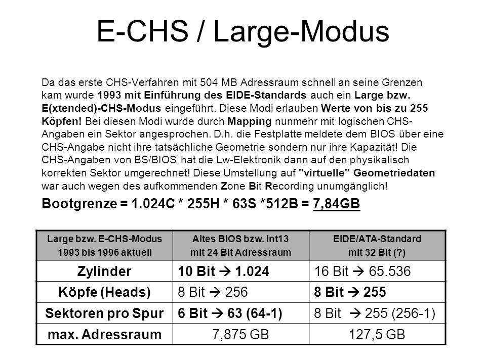 E-CHS / Large-Modus Bootgrenze = 1.024C * 255H * 63S *512B = 7,84GB