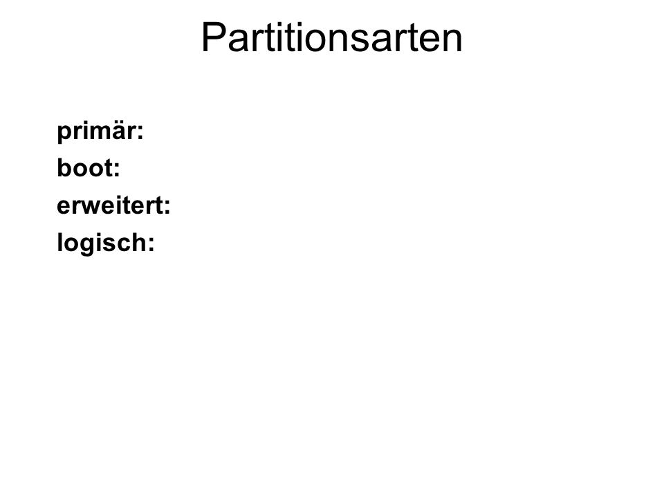 Partitionsarten primär: boot: erweitert: logisch: