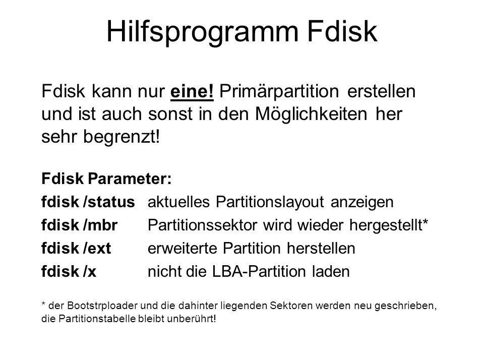 Hilfsprogramm Fdisk Fdisk kann nur eine! Primärpartition erstellen und ist auch sonst in den Möglichkeiten her sehr begrenzt!