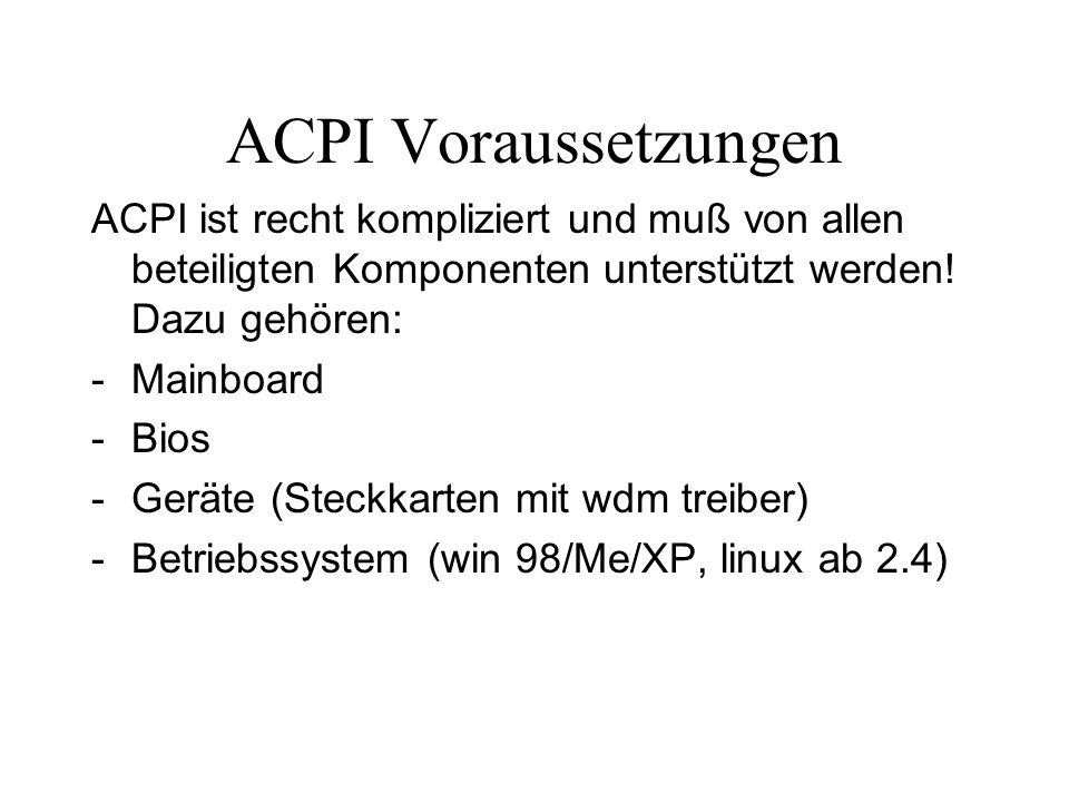 ACPI VoraussetzungenACPI ist recht kompliziert und muß von allen beteiligten Komponenten unterstützt werden! Dazu gehören: