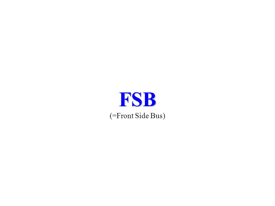 FSB (=Front Side Bus)