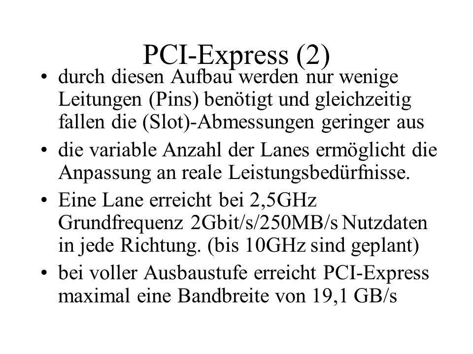 PCI-Express (2) durch diesen Aufbau werden nur wenige Leitungen (Pins) benötigt und gleichzeitig fallen die (Slot)-Abmessungen geringer aus.
