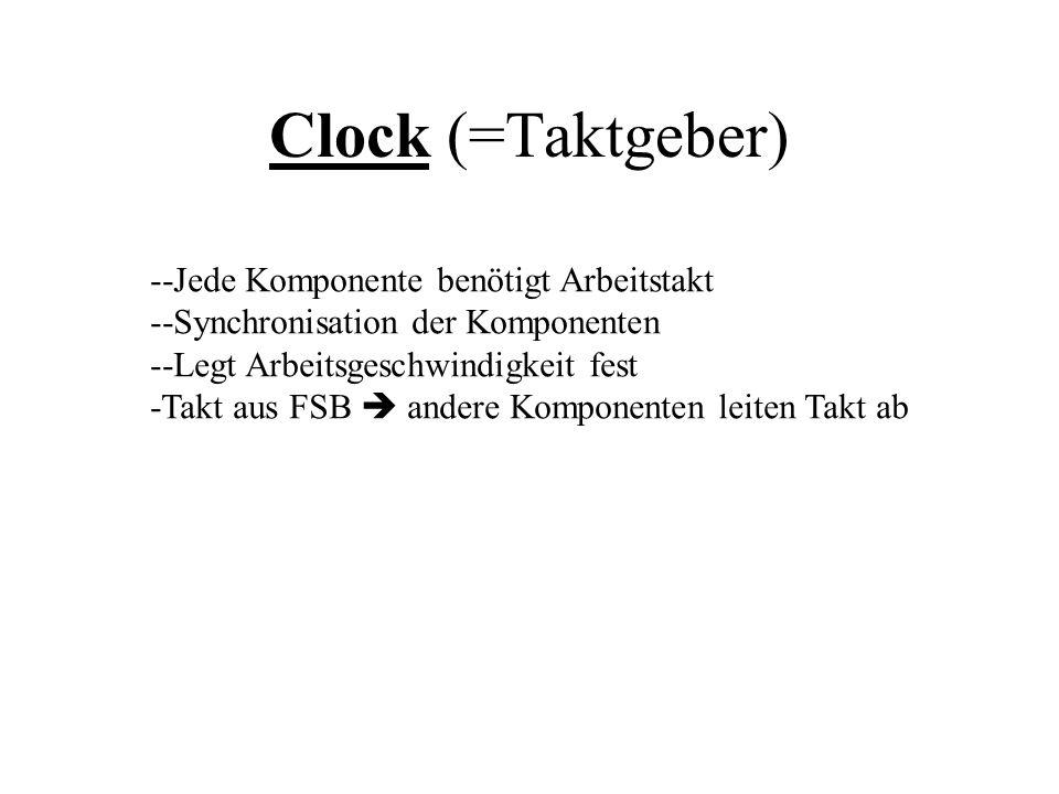 Clock (=Taktgeber) -Jede Komponente benötigt Arbeitstakt