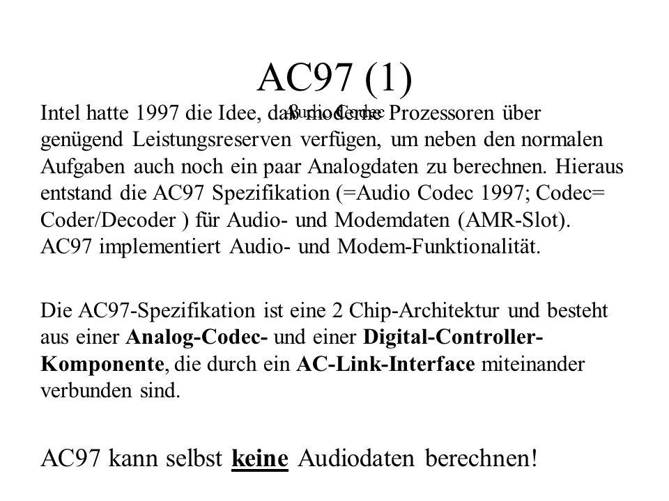 AC97 (1) Audio Codec AC97 kann selbst keine Audiodaten berechnen!