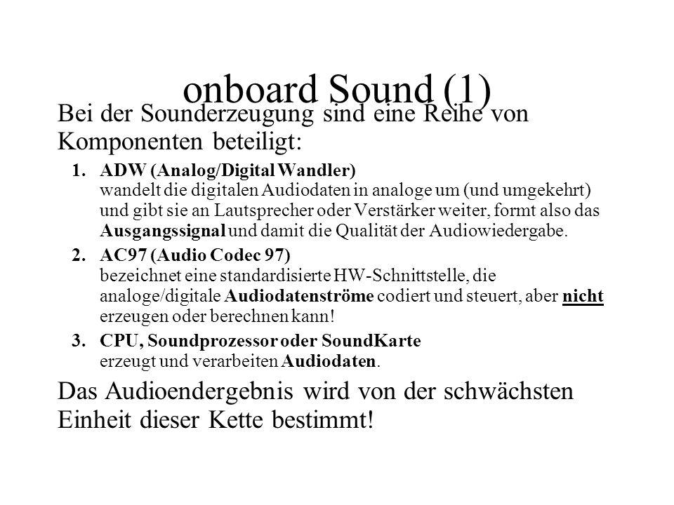 onboard Sound (1) Bei der Sounderzeugung sind eine Reihe von Komponenten beteiligt: