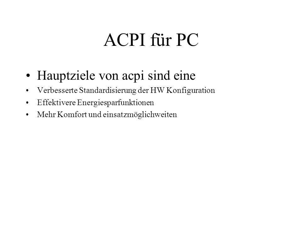 ACPI für PC Hauptziele von acpi sind eine