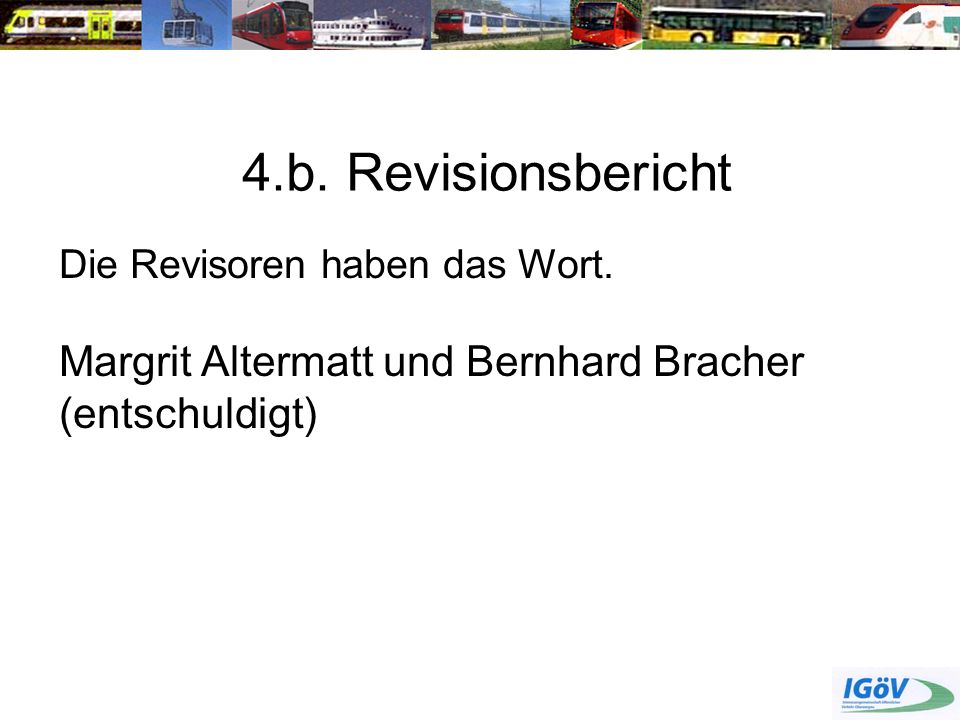 4.b. Revisionsbericht Die Revisoren haben das Wort.