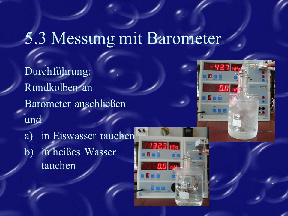 5.3 Messung mit Barometer Durchführung: Rundkolben an