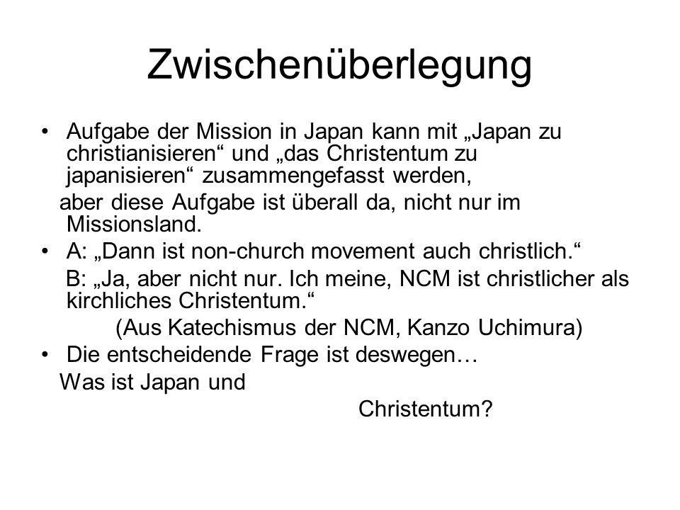 """Zwischenüberlegung Aufgabe der Mission in Japan kann mit """"Japan zu christianisieren und """"das Christentum zu japanisieren zusammengefasst werden,"""
