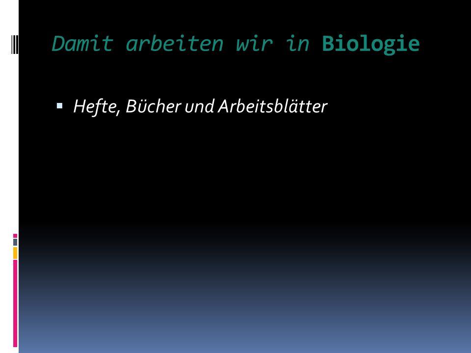 Damit arbeiten wir in Biologie