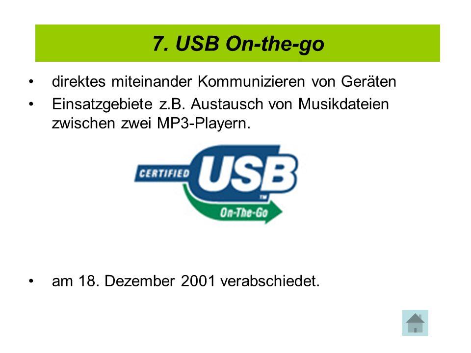 7. USB On-the-go 4. USB 2.0. direktes miteinander Kommunizieren von Geräten.