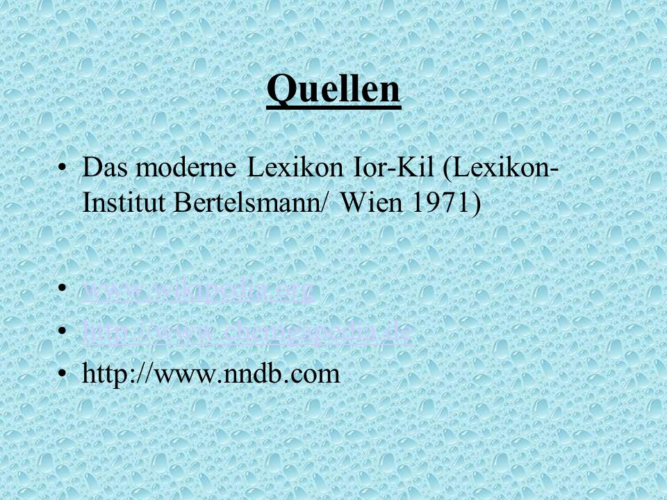 Quellen Das moderne Lexikon Ior-Kil (Lexikon-Institut Bertelsmann/ Wien 1971) www.wikipedia.org. http://www.chemgapedia.de.