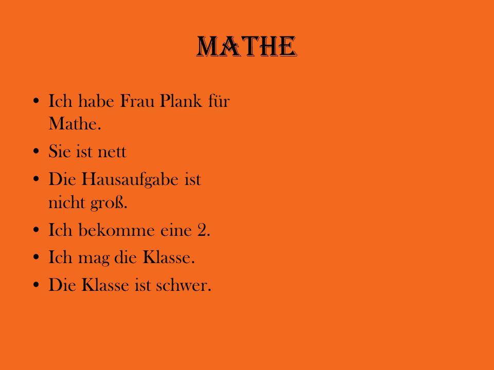 Mathe Ich habe Frau Plank für Mathe. Sie ist nett
