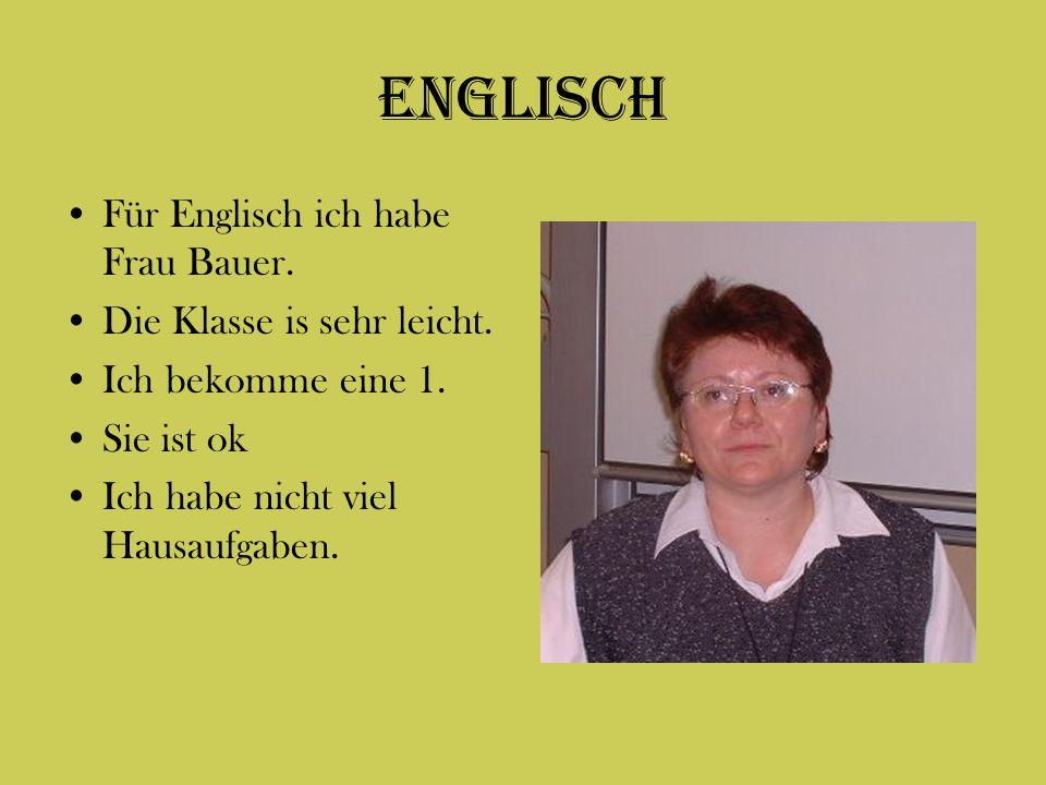 Englisch Für Englisch ich habe Frau Bauer. Die Klasse is sehr leicht.