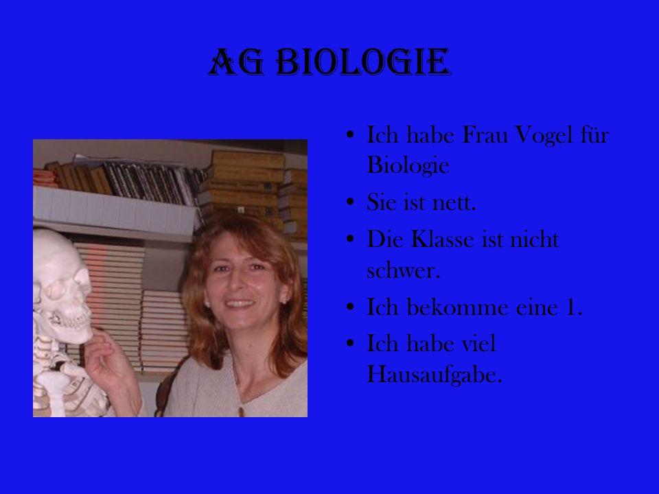 Ag Biologie Ich habe Frau Vogel für Biologie Sie ist nett.