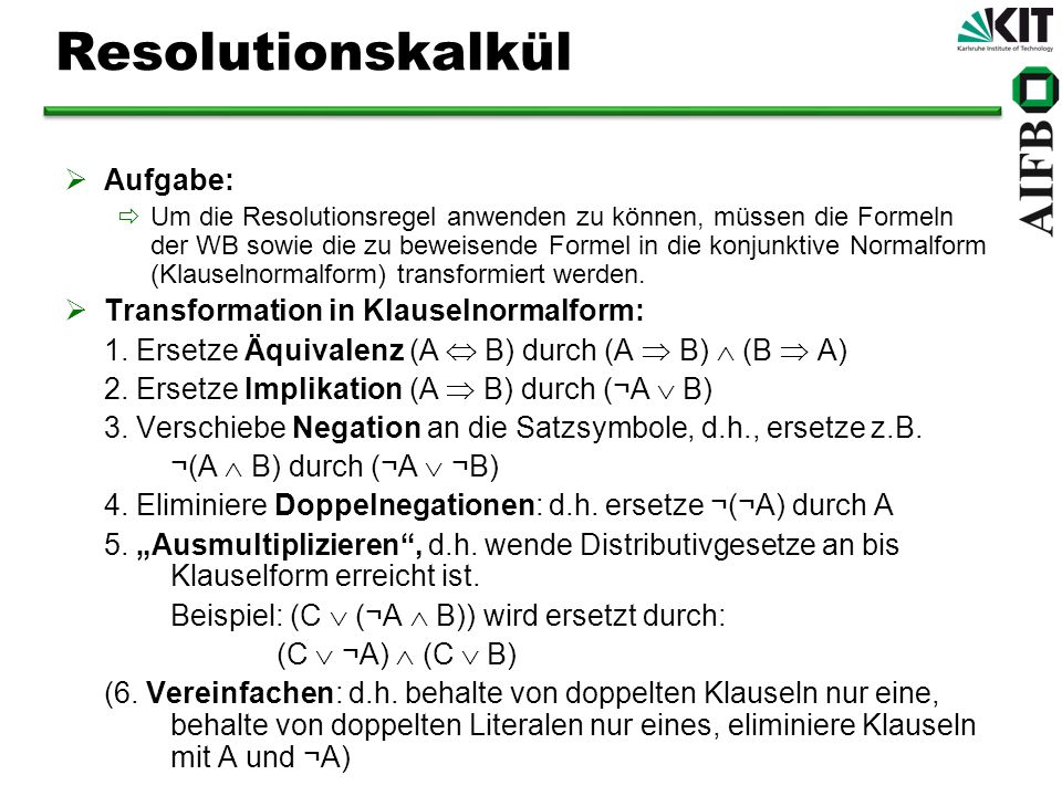Resolutionskalkül Aufgabe: Transformation in Klauselnormalform: