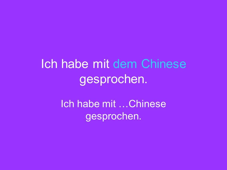 Ich habe mit dem Chinese gesprochen.