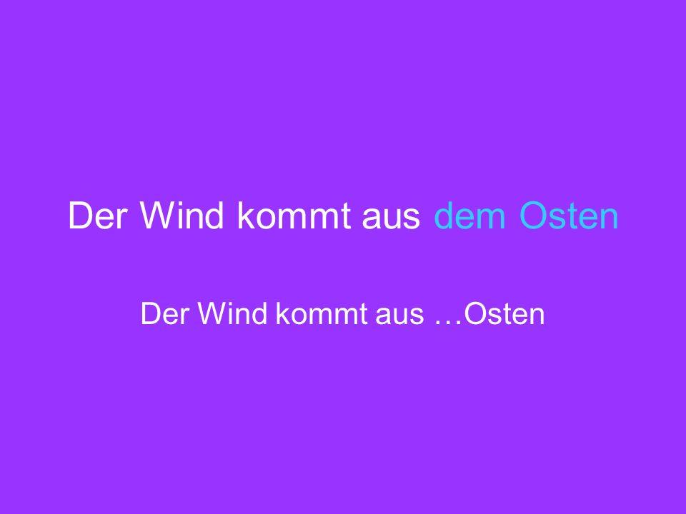 Der Wind kommt aus dem Osten