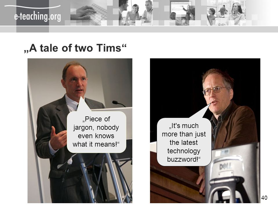 """A tale of two Tims ""Piece of jargon, nobody even knows what it means! ""It s much more than just the latest technology buzzword!"