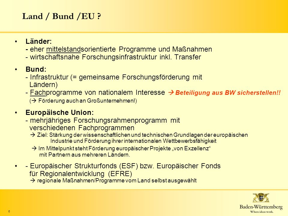 Land / Bund /EU Länder: - eher mittelstandsorientierte Programme und Maßnahmen - wirtschaftsnahe Forschungsinfrastruktur inkl. Transfer.