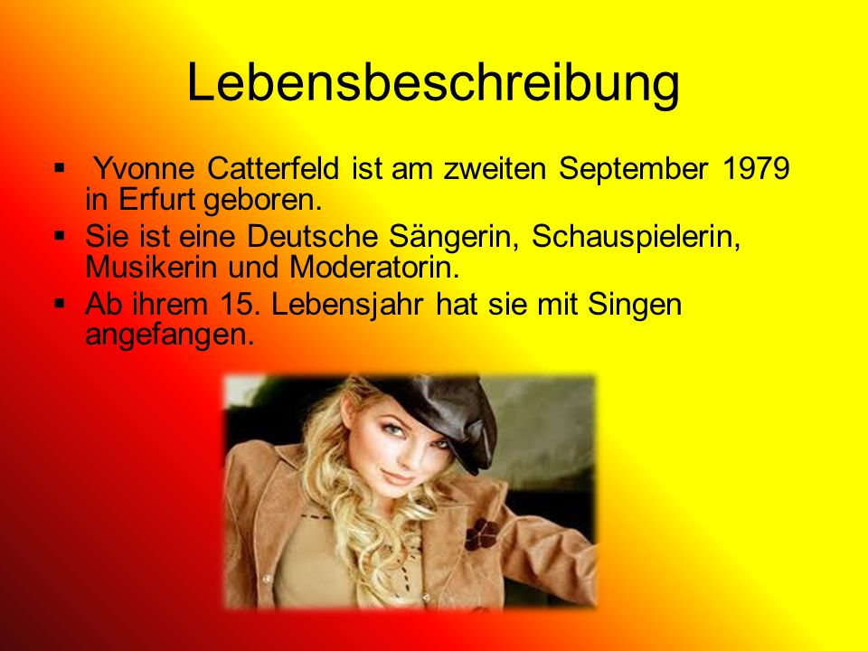 Lebensbeschreibung Yvonne Catterfeld ist am zweiten September 1979 in Erfurt geboren.