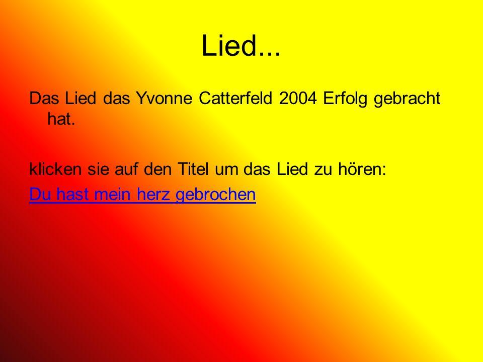 Lied... Das Lied das Yvonne Catterfeld 2004 Erfolg gebracht hat.