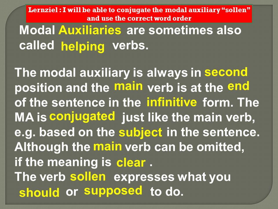 Modal are sometimes also called verbs. Auxiliaries helping