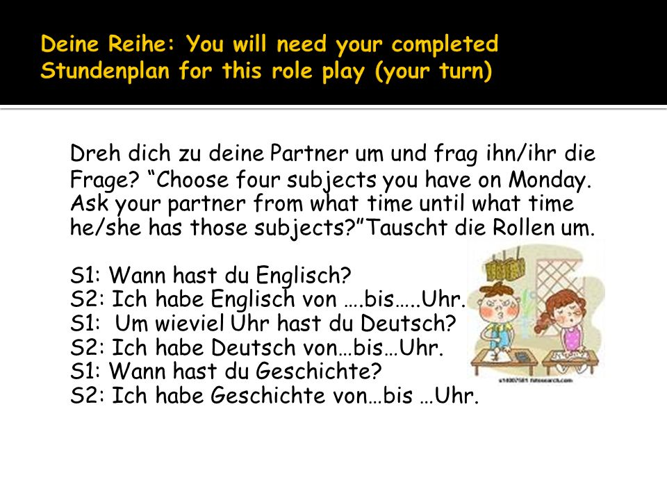 Deine Reihe: You will need your completed Stundenplan for this role play (your turn)