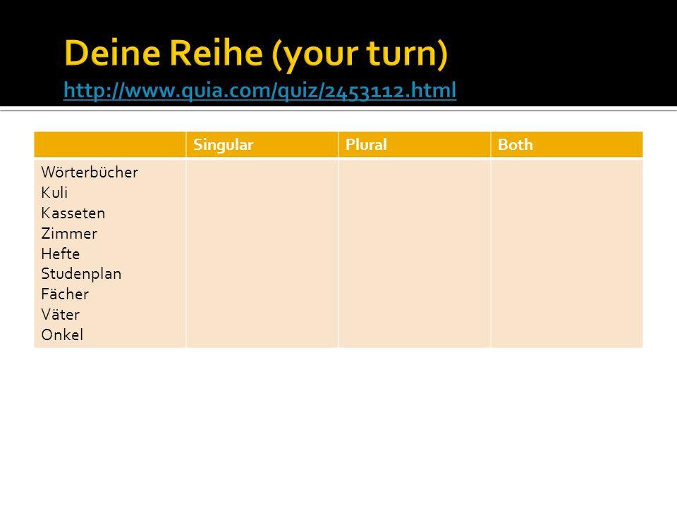 Deine Reihe (your turn) http://www.quia.com/quiz/2453112.html