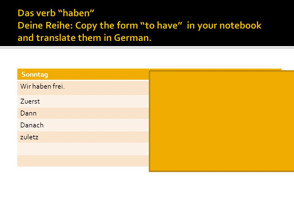 Das verb haben Deine Reihe: Copy the form to have in your notebook and translate them in German.
