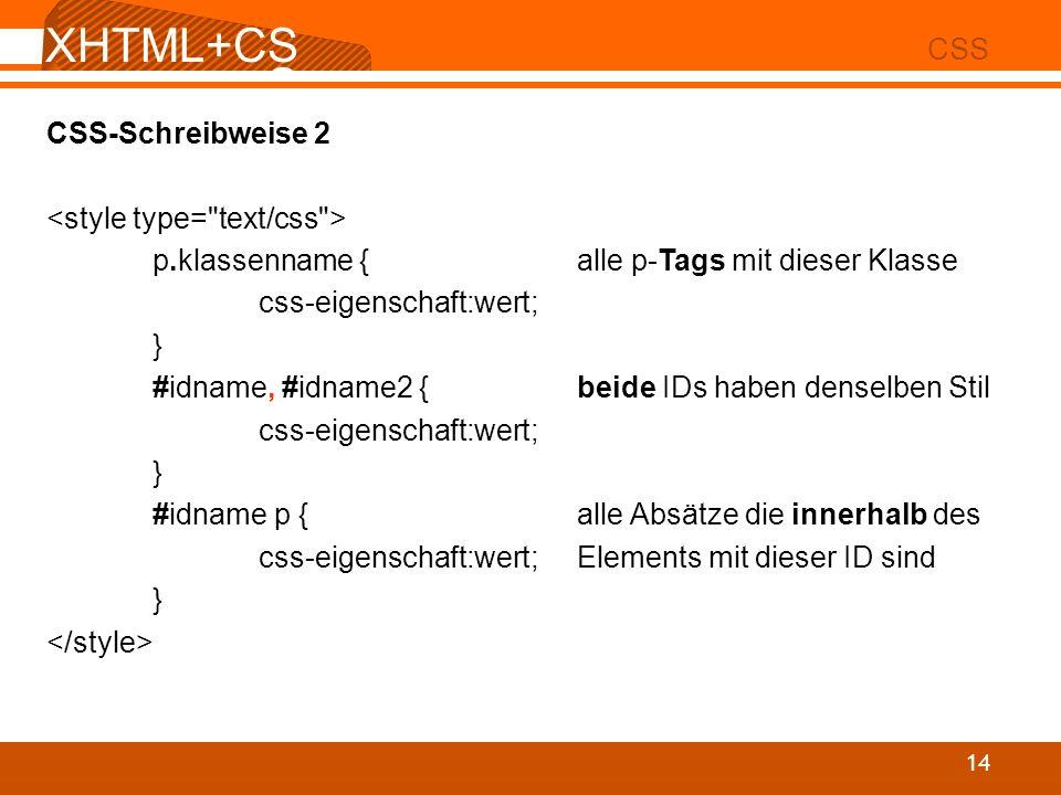 XHTML+CSS CSS CSS-Schreibweise 2 <style type= text/css >