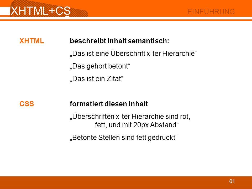 XHTML+CSS EINFÜHRUNG XHTML beschreibt Inhalt semantisch: