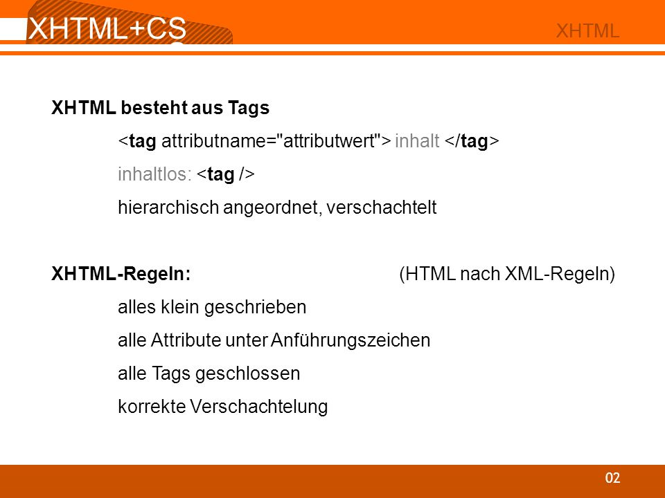 XHTML+CSS XHTML+CSS XHTML XHTML XHTML besteht aus Tags