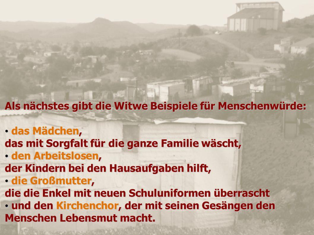Als nächstes gibt die Witwe Beispiele für Menschenwürde: