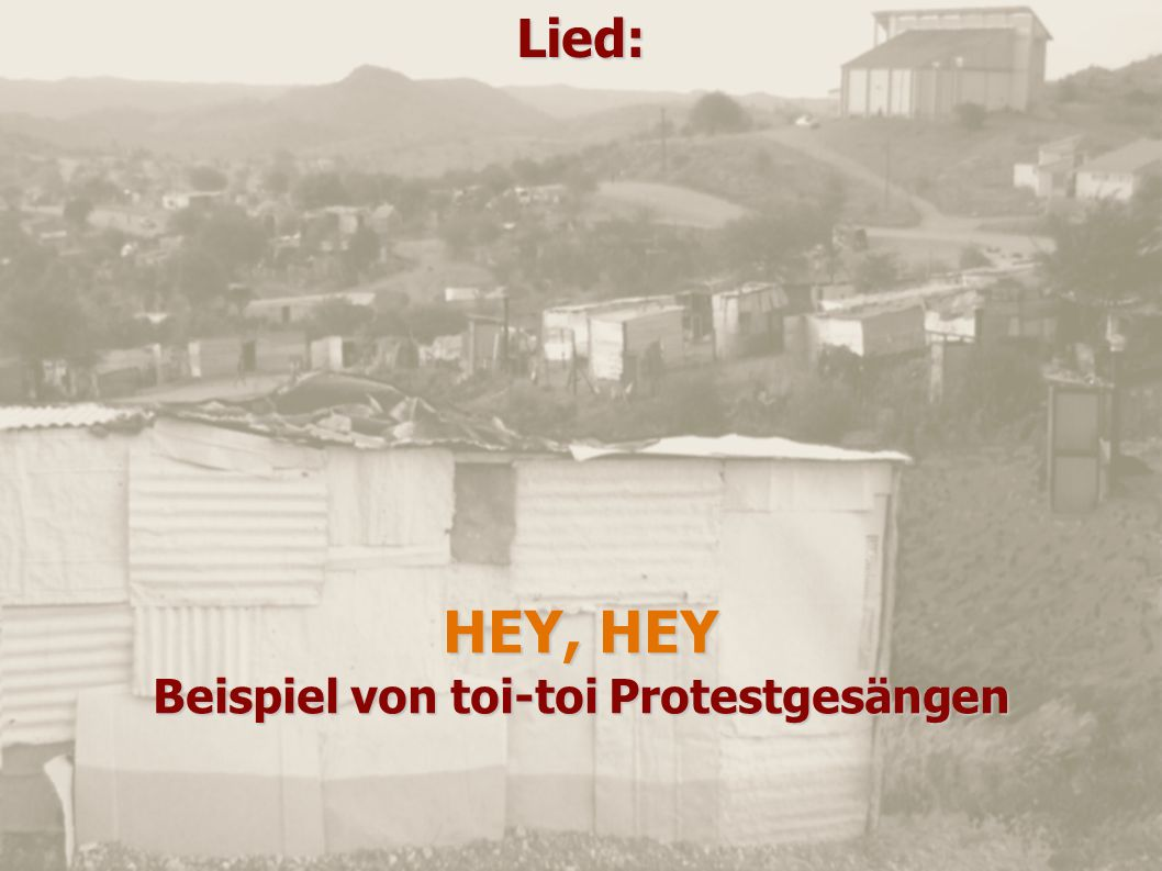 HEY, HEY Beispiel von toi-toi Protestgesängen