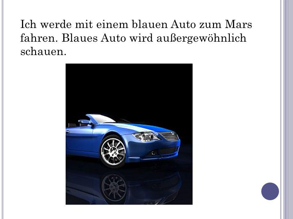Ich werde mit einem blauen Auto zum Mars fahren