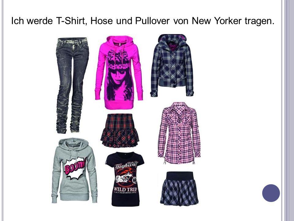 Ich werde T-Shirt, Hose und Pullover von New Yorker tragen.