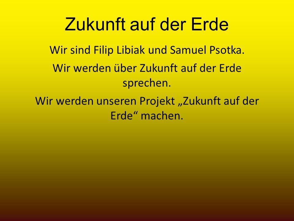 Zukunft auf der Erde Wir sind Filip Libiak und Samuel Psotka.