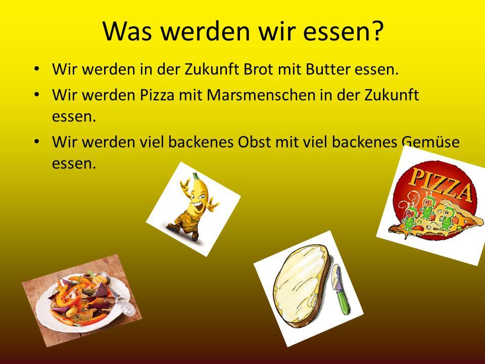Was werden wir essen Wir werden in der Zukunft Brot mit Butter essen.