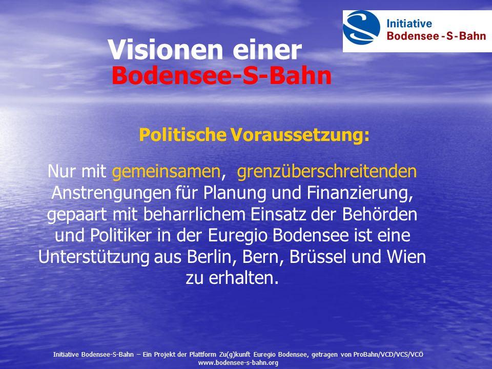 Visionen einer Bodensee-S-Bahn Politische Voraussetzung: