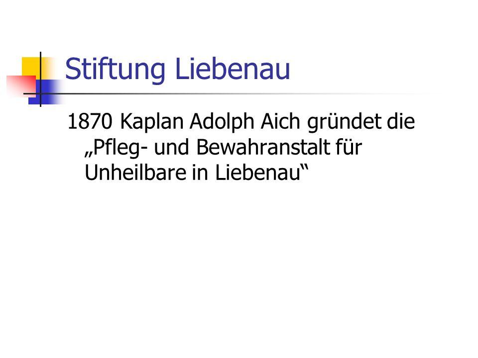"""Stiftung Liebenau 1870 Kaplan Adolph Aich gründet die """"Pfleg- und Bewahranstalt für Unheilbare in Liebenau"""