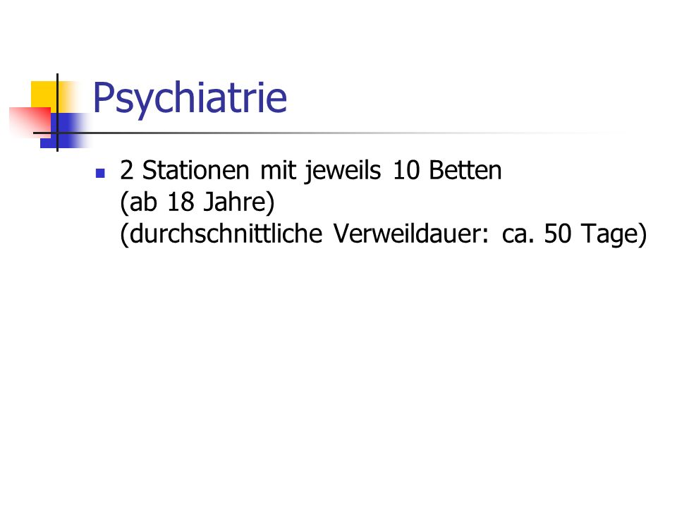 Psychiatrie 2 Stationen mit jeweils 10 Betten (ab 18 Jahre) (durchschnittliche Verweildauer: ca.
