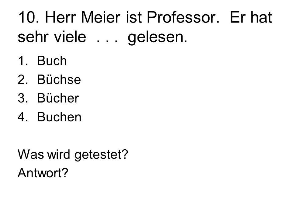 10. Herr Meier ist Professor. Er hat sehr viele . . . gelesen.